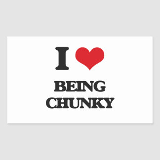 I love Being Chunky Rectangle Stickers