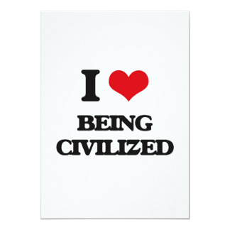"""I love Being Civilized 5"""" X 7"""" Invitation Card"""