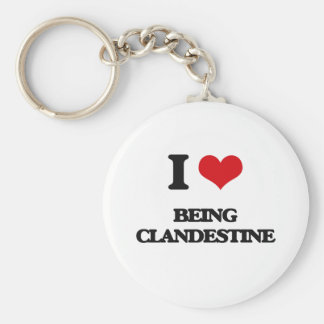 I love Being Clandestine Key Chain