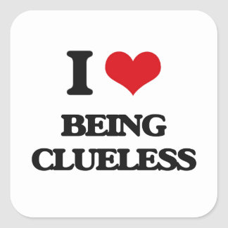 I love Being Clueless Square Sticker