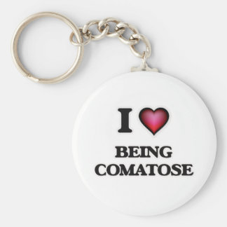 I love Being Comatose Keychain