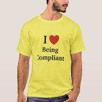 I Love Being Compliant - Cheeky Compliance Slogan T-Shirt