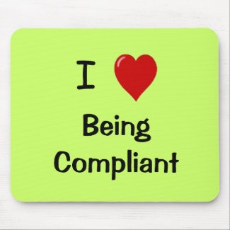 I Love Being Compliant - Compliance Mousepad mousepad