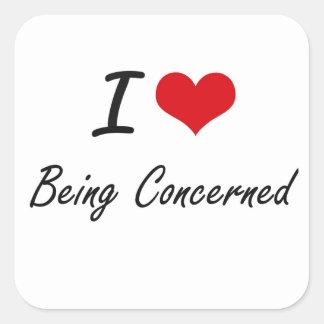I love Being Concerned Artistic Design Square Sticker