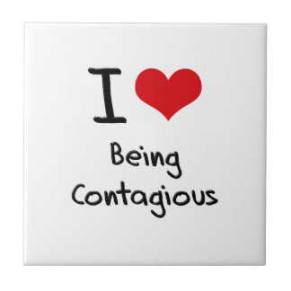 I love Being Contagious Ceramic Tiles