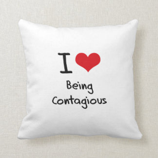 I love Being Contagious Pillows