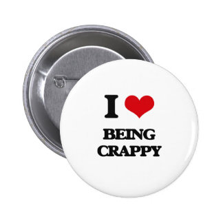 I love Being Crappy Pinback Buttons