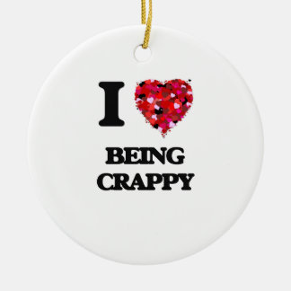 I love Being Crappy Double-Sided Ceramic Round Christmas Ornament