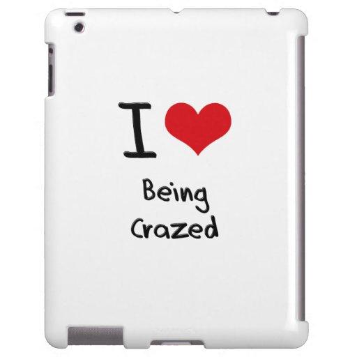 I love Being Crazed