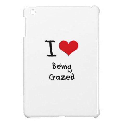 I love Being Crazed iPad Mini Case