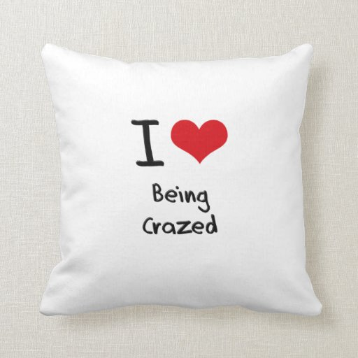 I love Being Crazed Pillow