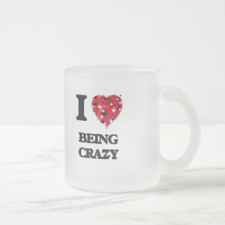 I love Being Crazy 10 Oz Frosted Glass Coffee Mug