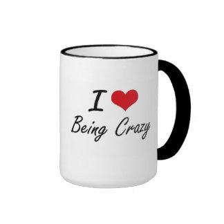 I love Being Crazy Artistic Design Ringer Coffee Mug