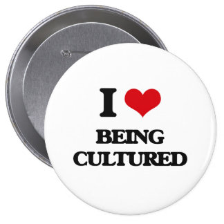 I love Being Cultured Pinback Buttons
