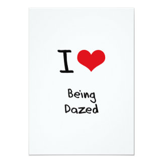 "I Love Being Dazed 5"" X 7"" Invitation Card"