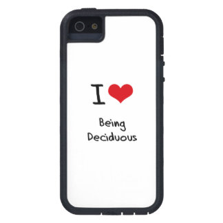 I Love Being Deciduous iPhone 5 Cases