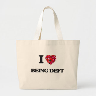 I Love Being Deft Jumbo Tote Bag