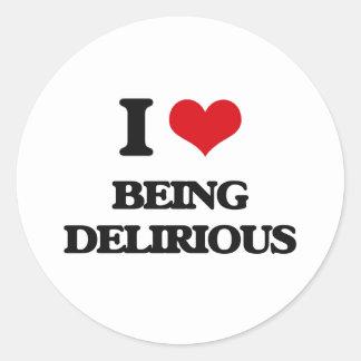 I Love Being Delirious Round Sticker