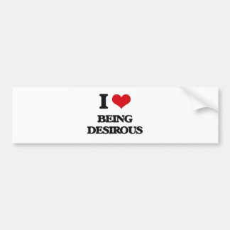 I Love Being Desirous Car Bumper Sticker