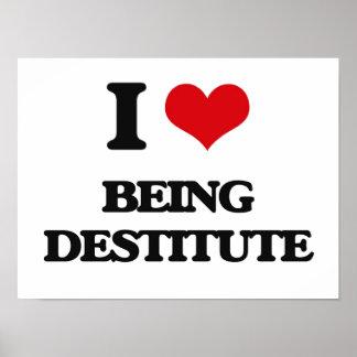 I Love Being Destitute Print