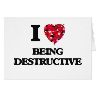 I Love Being Destructive Greeting Card