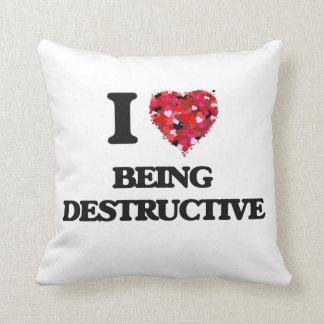 I Love Being Destructive Throw Pillows