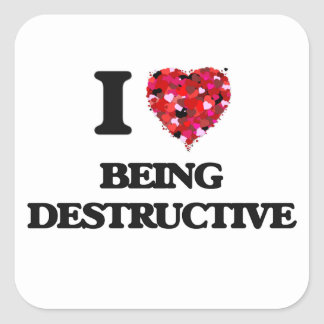 I Love Being Destructive Square Sticker