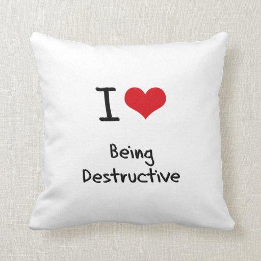 I Love Being Destructive Throw Pillow