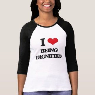I Love Being Dignified Tshirt