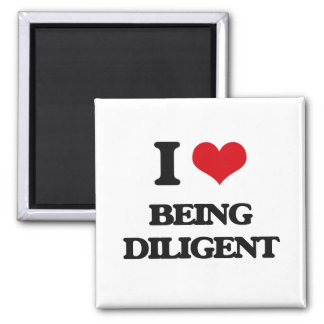 I Love Being Diligent Magnets