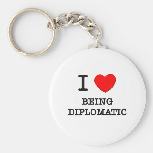 I Love Being Diplomatic Keychains