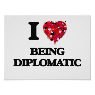 I Love Being Diplomatic Poster