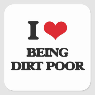 I Love Being Dirt Poor Square Sticker