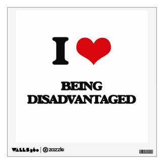 I Love Being Disadvantaged Wall Graphic