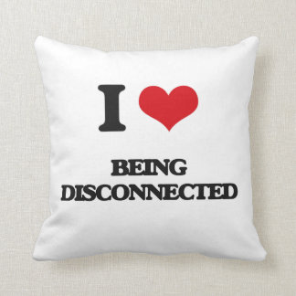 I Love Being Disconnected Throw Pillow