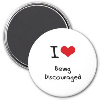 I Love Being Discouraged Magnet