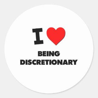 I Love Being Discretionary Round Sticker