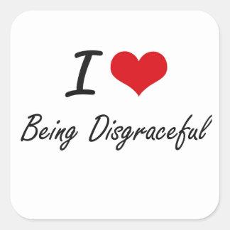 I Love Being Disgraceful Artistic Design Square Sticker