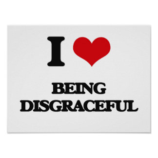 I Love Being Disgraceful Poster