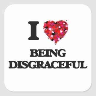I Love Being Disgraceful Square Sticker