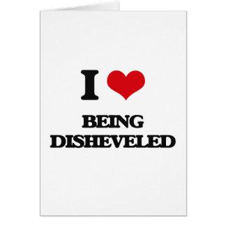 I Love Being Disheveled Greeting Card