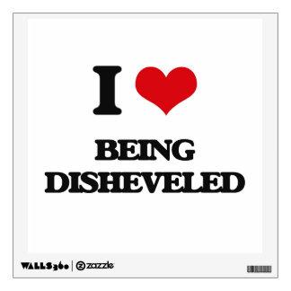 I Love Being Disheveled Wall Sticker