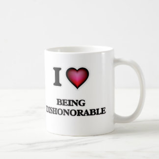 I Love Being Dishonorable Coffee Mug