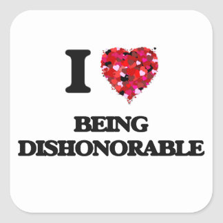 I Love Being Dishonorable Square Sticker