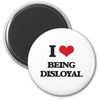 I Love Being Disloyal Refrigerator Magnet