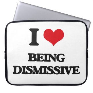 I Love Being Dismissive Laptop Computer Sleeve