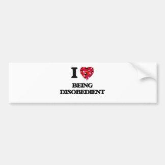 I Love Being Disobedient Car Bumper Sticker