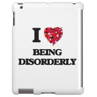 I Love Being Disorderly