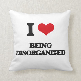 I Love Being Disorganized Throw Pillows