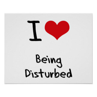 I Love Being Disturbed Poster